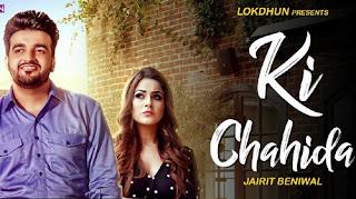 Ki Chahida Lyrics - Punjabi Song (2018) | Jairit Beniwal