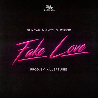 Duncan Mighty feat. Wizkid – Fake Love (2018) | Download Mp3
