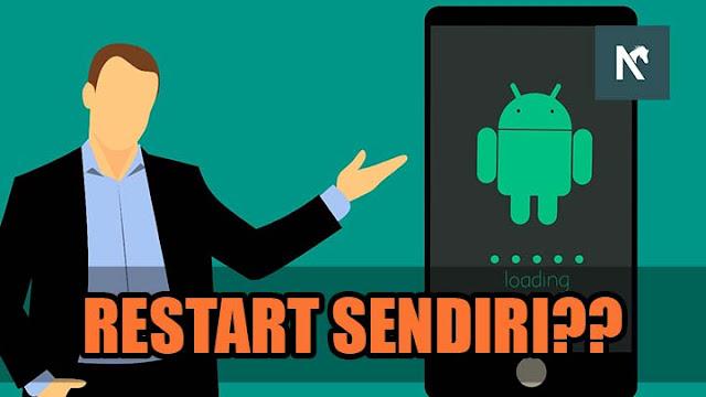 Cara Mengatasi Android Mendadak Restart dan Mati Sendiri