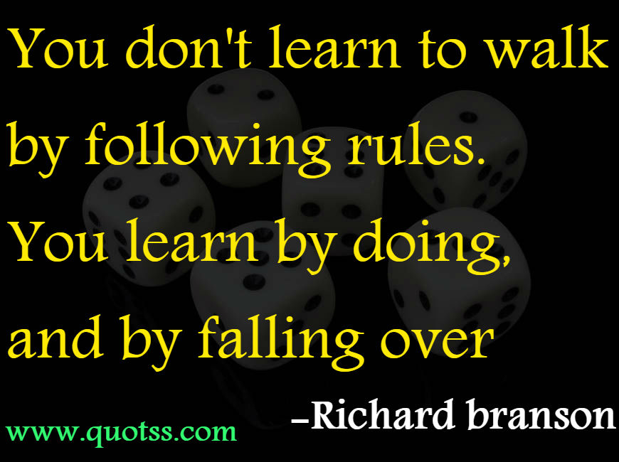 You Dont Learn To Walk By Following Rules You Learn By Doing And