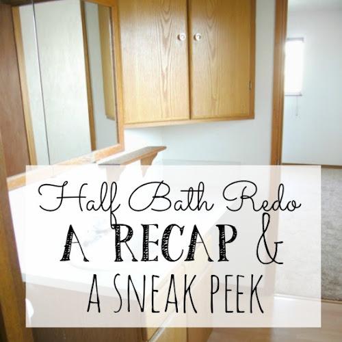 Half Bath Redo - A Recap & A Sneak Peek
