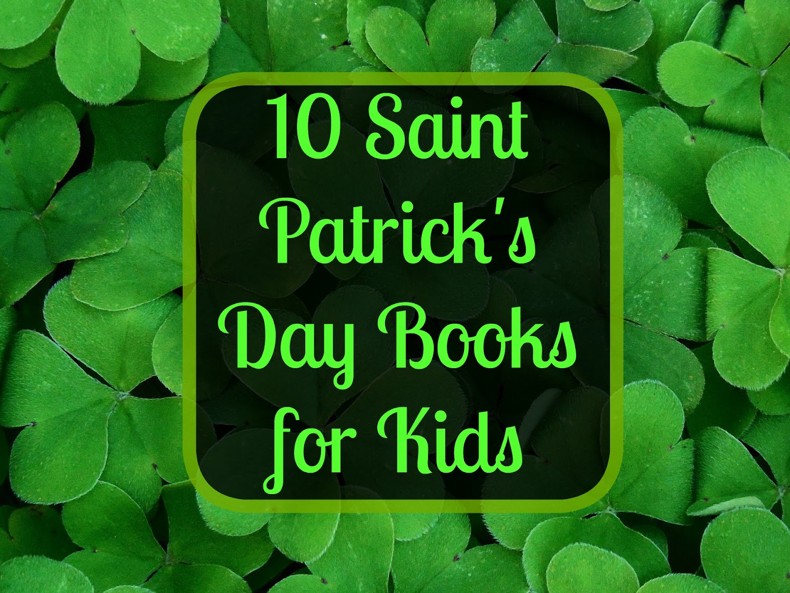 Our Unschooling Journey Through Life 10 Books About St Patricks Day