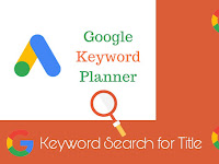 How to select best keyword for your  blog post, title, Google keyword planner.