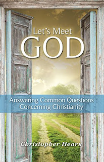 Let's Meet God - Answering Common Questions Concerning Christianity by Christopher Hearn