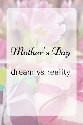 mother's day dream vs reality