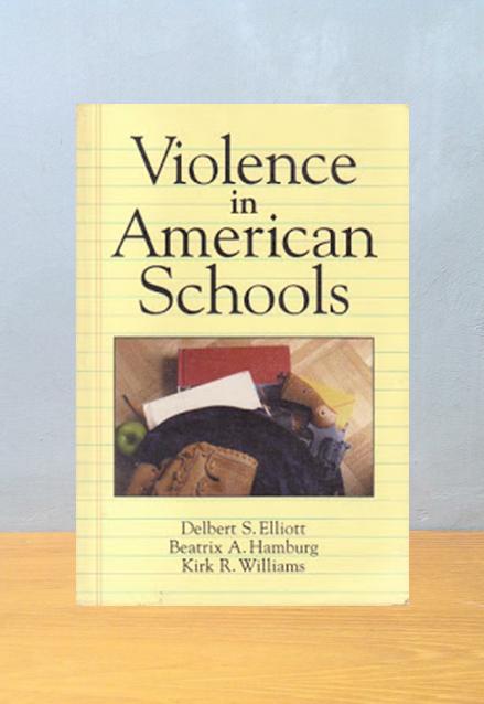 VIOLENCE IN AMERICAN SCHOOLS, Delbert S. Elliot
