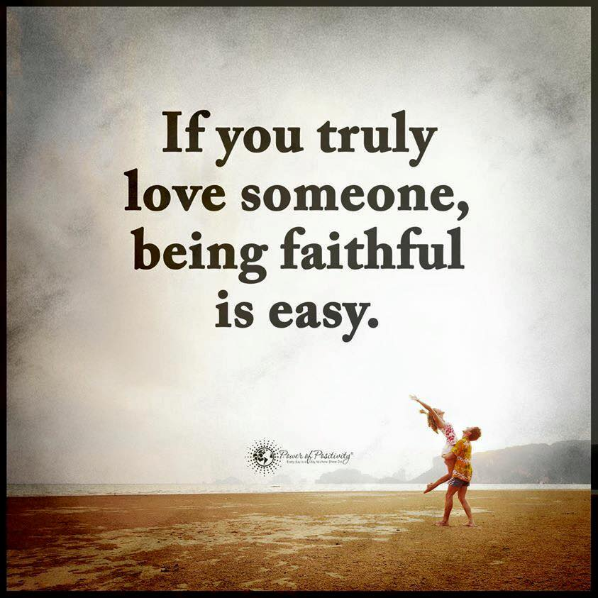 If You Truly Love Someone Being Faithful Is Easy Quotes