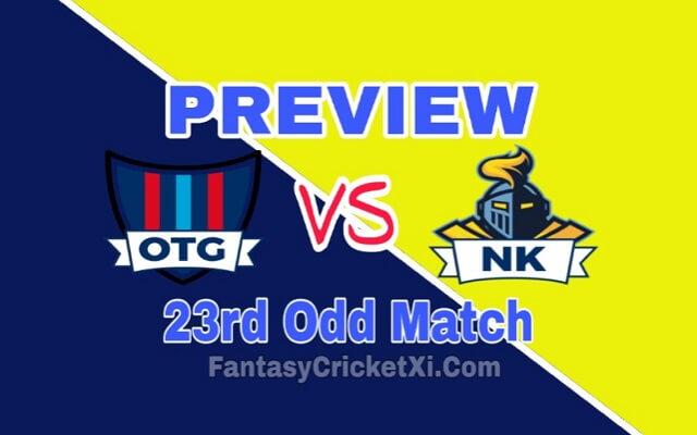 OTG V/s NK 23rd Odd Match Dream11 Team Prediction : Preview