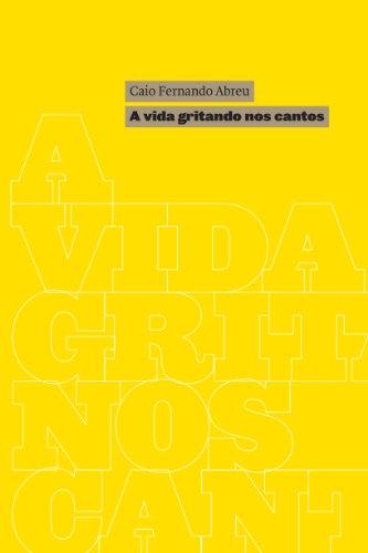 A vida gritando nos cantos - Caio Fernando Abreu