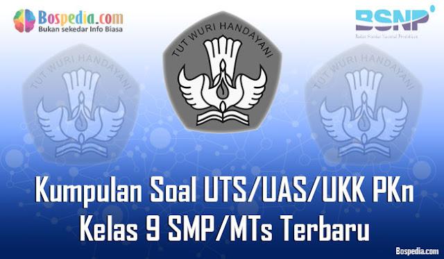 Kumpulan Soal UTS/UAS/UKK PKn Kelas 9 SMP/MTs Terbaru dan Terupdate