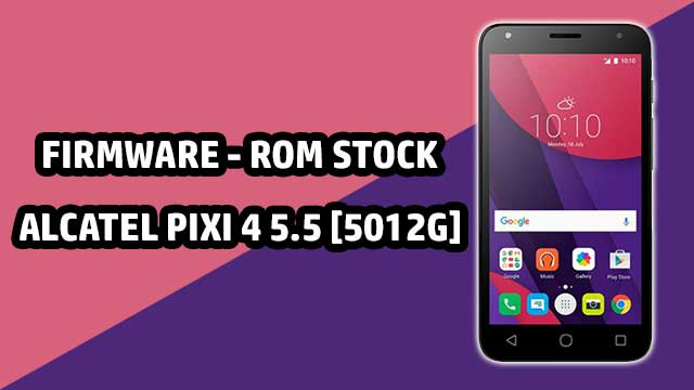 Firmware - rom stock Alcatel Pixi 4 5.5 [5012G]