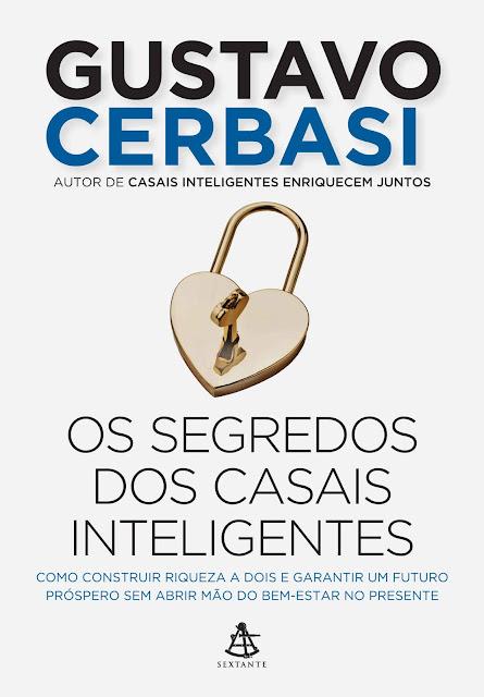 Os segredos dos casais inteligentes Gustavo Cerbasi