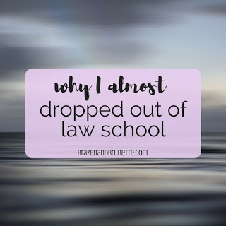 top blog posts of 2017 #8 - the time I almost dropped out of law school | brazenandbrunette.com