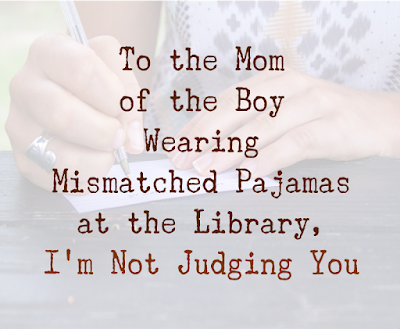 To the Mom of the Boy Wearing Mismatched Pajamas at the Library, I'm Not Judging You -- Sometimes, we don't have it all together. It's okay, Mama.  {posted @ Unremarkable Files}