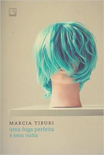 Marcia Tiburi - Uma fuga perfeita é sem volta