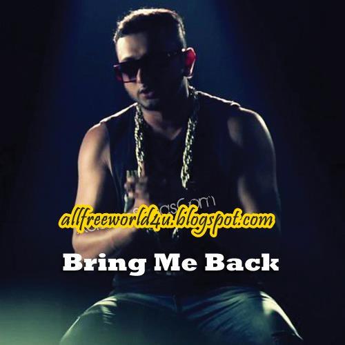 Bring Me Back (2013) - Yo Yo Honey Singh :: Free Download ...  Bring Me Back (...
