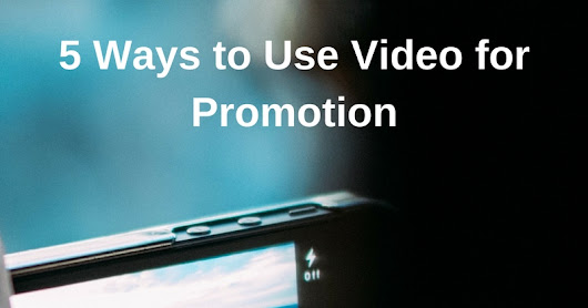 5 Ways to Use Video for Promotion