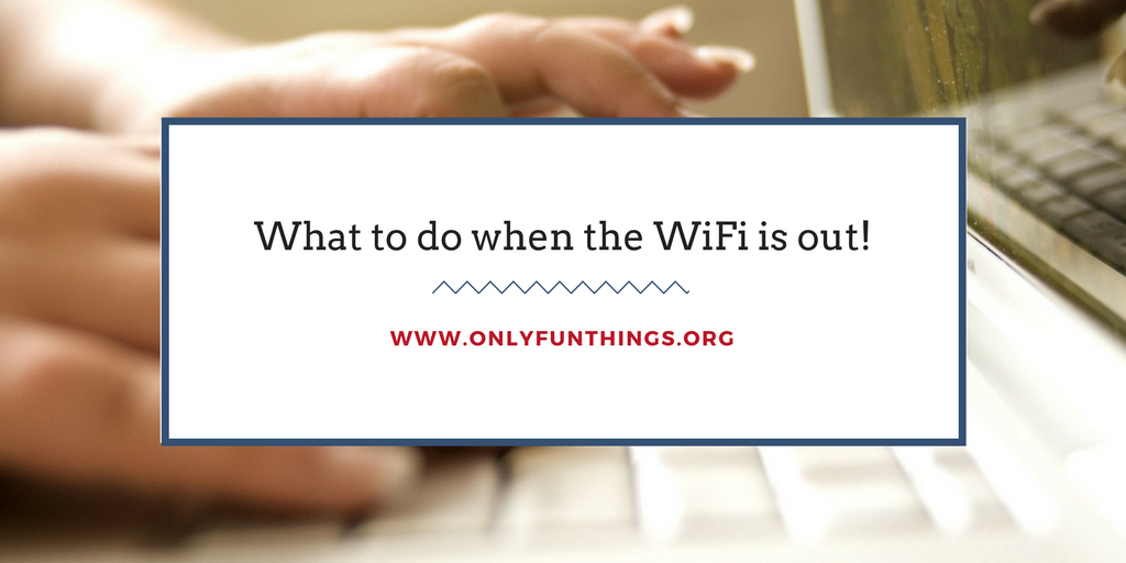 Only Fun Things!: 5 Amazingly Fun Things to Do When the WiFi