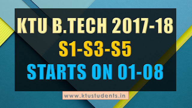 B.Tech 2017-18 S1,S3,S5 Classes Starts On August 01