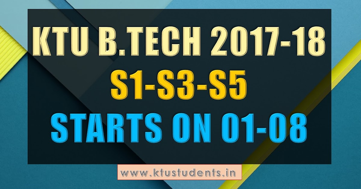 B.Tech 2017-18 S1,S3,S5 Classes Starts On August 01 | KTU Students