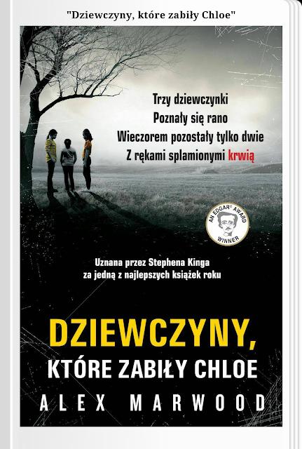 """Ile trzeba, by nasze życie skręciło w złą stronę? Recenzja książki """"Dziewczyny, które zabiły Chloe"""" Alex Marwood."""