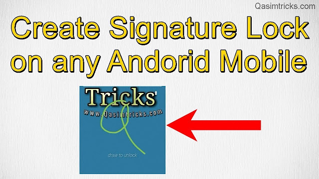 Create signature password on any android mobile qasimtricks.com