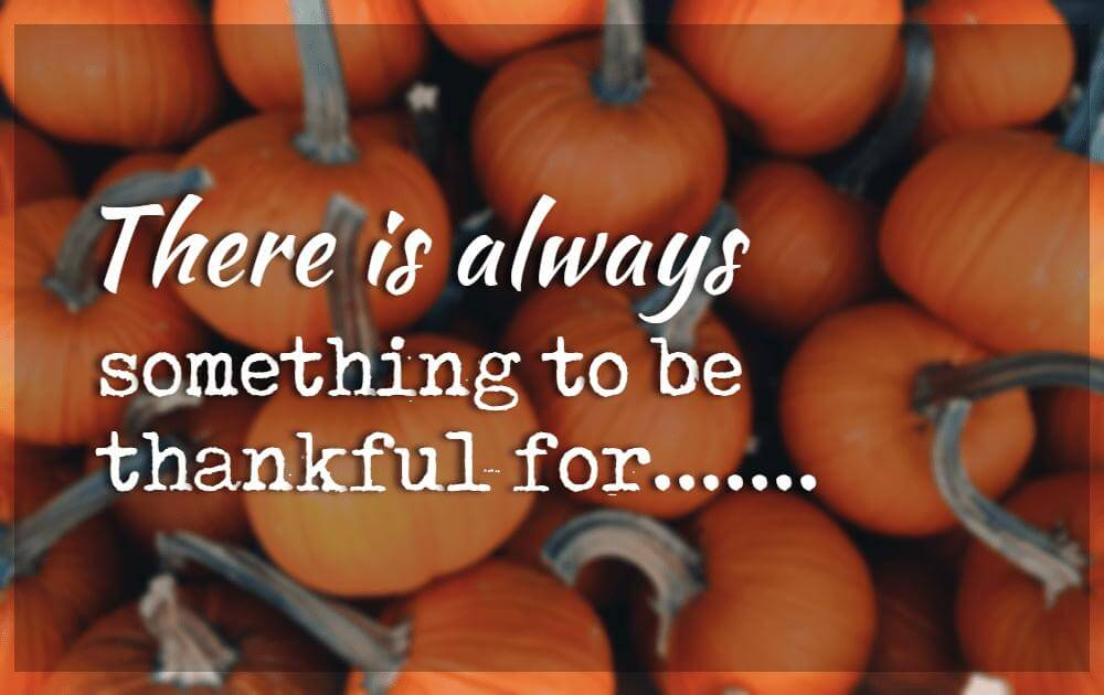 Inspirational Thanksgiving Quotes, There is always something to be thankful for.