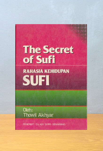 THE SECRET OF SUFI: RAHASIA KEHIDUPAN SUFI, Thowil Akhyar