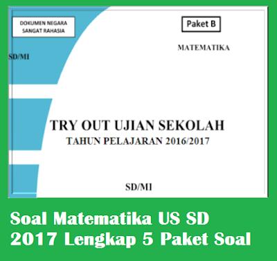 Soal Matematika US SD 2017 Lengkap 5 Paket Soal