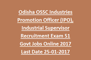 Odisha OSSC Industries Promotion Officer (IPO), Industrial Supervisor Recruitment Exam 51 Govt Jobs Online 2017 Last Date 25-01-2017