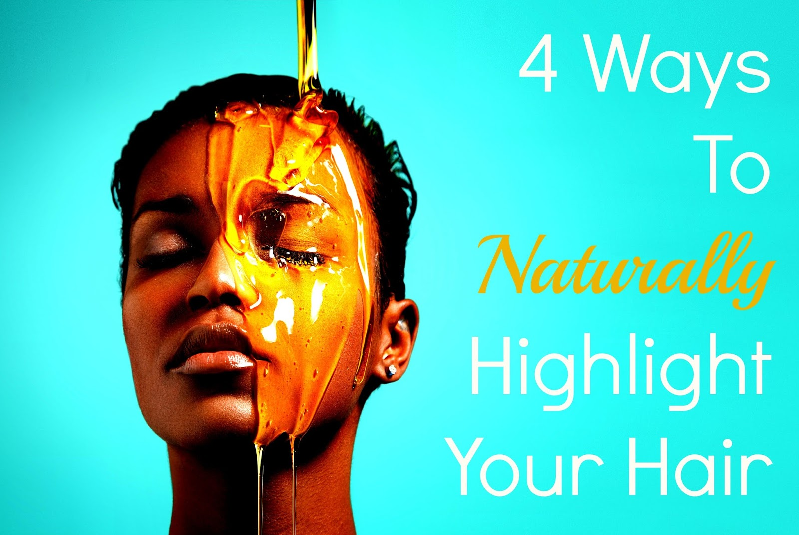 4 Ways To Naturally Highlight Your Hair Seriously Natural