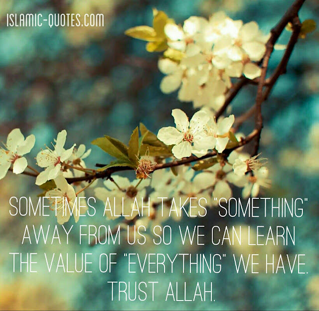 "Allah Quotes - Sometimes Allah takes ""something"" away from us"
