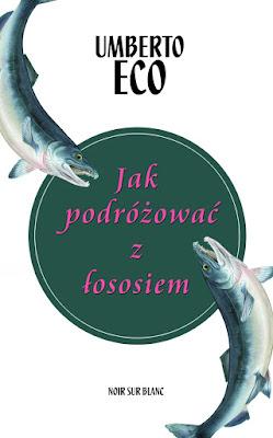 """""""Jak podróżować z łososiem"""" Umberto Eco"""