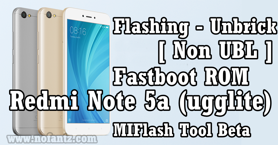 Tutorial Cara Flashing Redmi Note 5a (ugglite) Non-UBL via PC