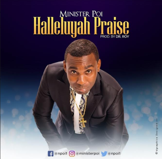 MUSIC: HALLELUJAH PRAISE  -- MINISTER POI | PRODUCED BY DR ROY @NPoi1