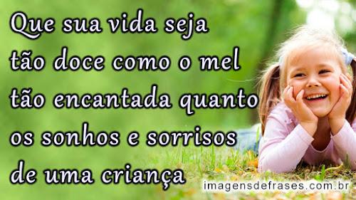 Que sua vida seja tão doce como o mel e tão encantada quanto os sonhos e sorrisos de uma criança
