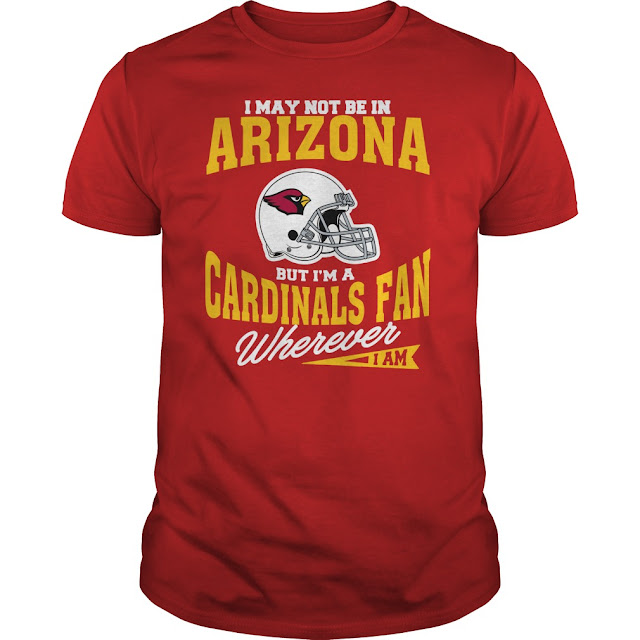 I May Not Be In Arizona But I'm A Cardinals Fan Wherever I Am Shirt