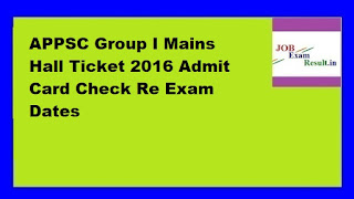 APPSC Group I Mains Hall Ticket 2016 Admit Card Check Re Exam Dates