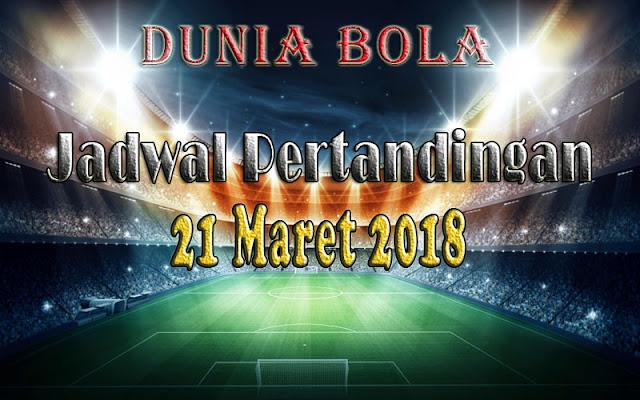 Jadwal Pertandingan Sepak Bola Tanggal 21 Maret 2018