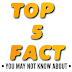 TOP 5 FACT YOU DON'T KNOW ABOUT