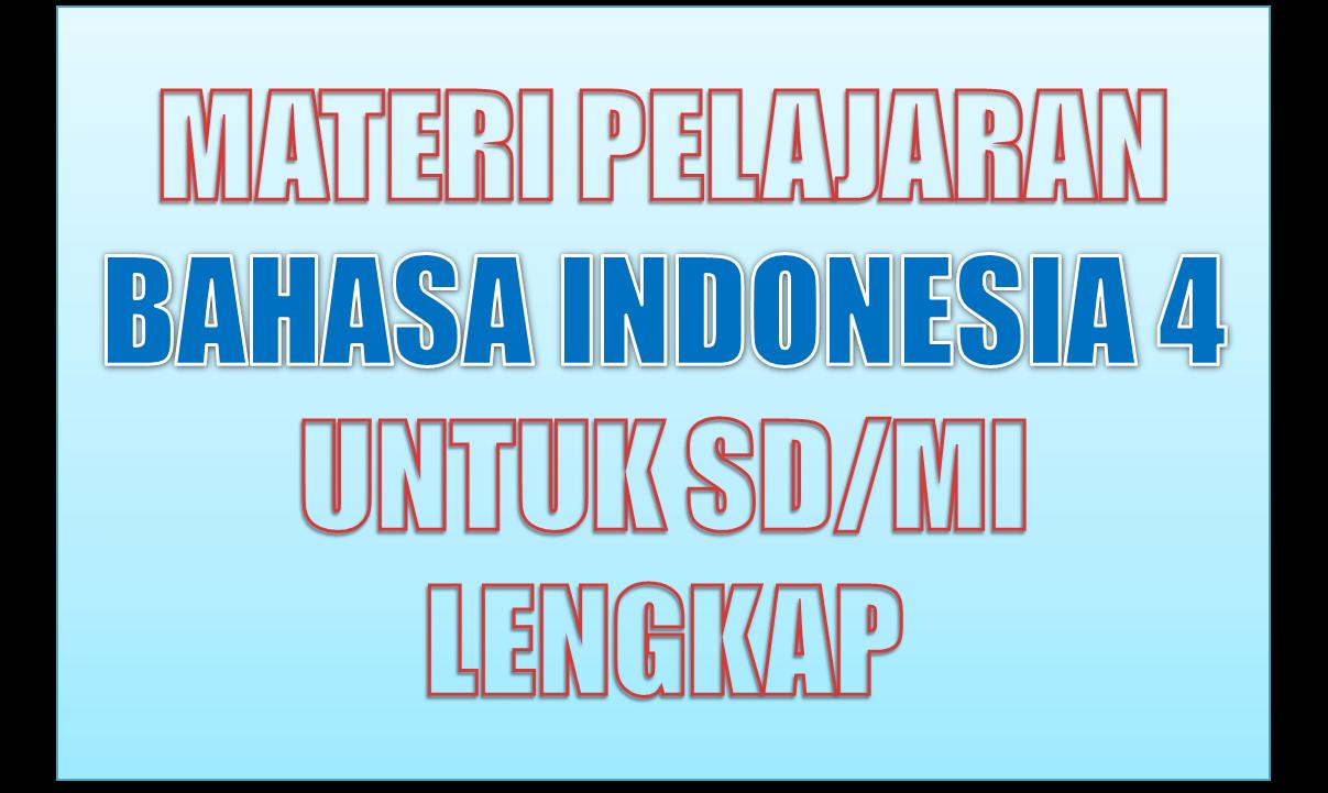 Materi Pelajaran Bahasa Indonesia Kelas 4 Sd Mi Semester 1 2