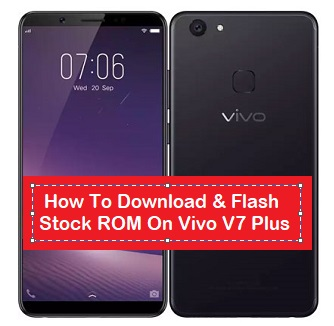 How To Download & Flash Stock ROM On Vivo V7 Plus - Kbloghub