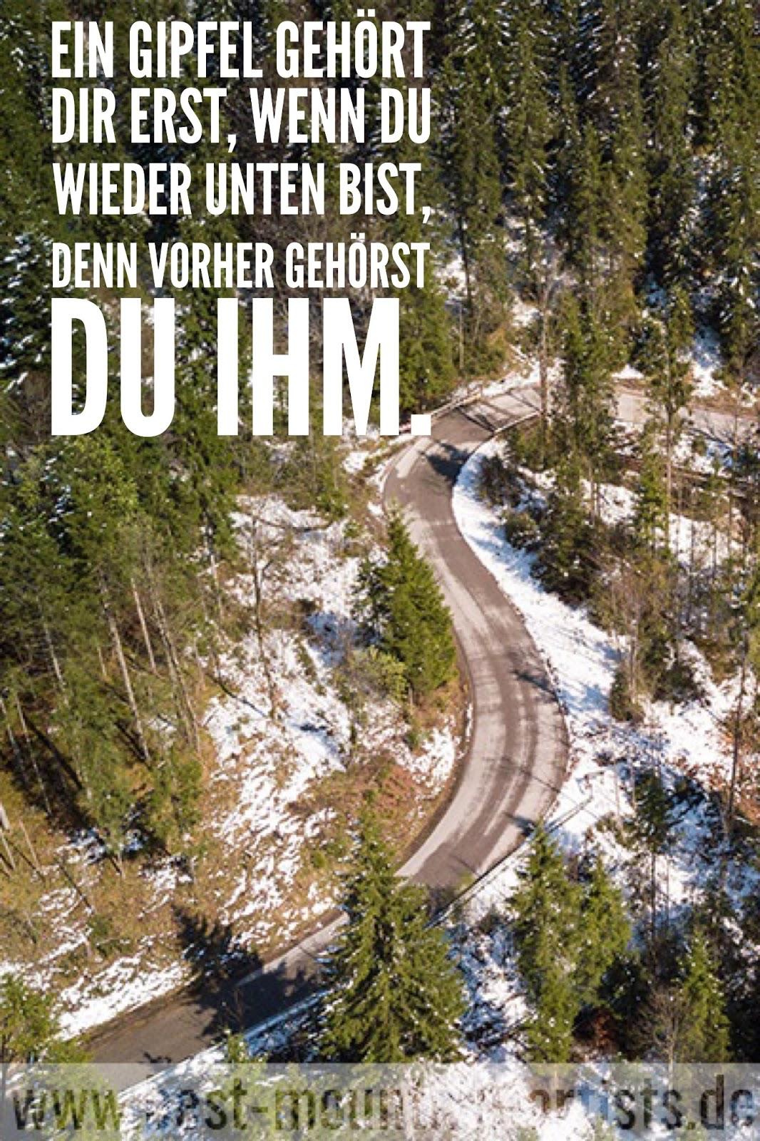 """""""Ein Gipfel gehört dir erst, wenn du wieder unten bist, denn vorher gehörst zu ihm."""", Hans Kammerlander"""