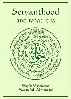 Servanthood And What It Is - Maulana Shaykh Muhammad Nazim Al-Haqqani Al-Naqshbandi q
