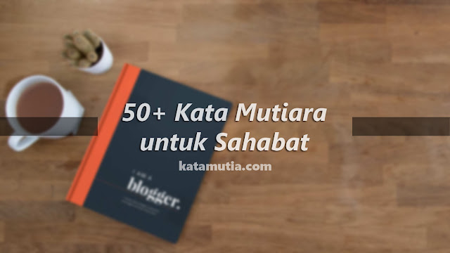 50+ Kata Mutiara untuk Sahabat