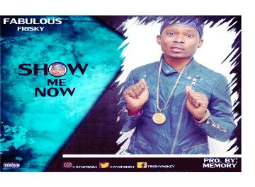 Music: Show Me Now - Frisky @AyoFrisky
