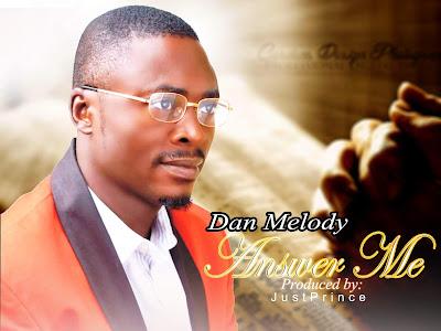 [Gospel] Dan Melody _ Answer me || Naijamp3.com.ng