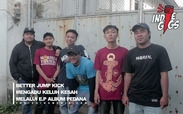 Better Jump Kick Mengadu Keluh Kesah Melalui E.P Album Perdana