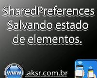 AIDE - SharedPreferences - Salvando estado   de elementos.