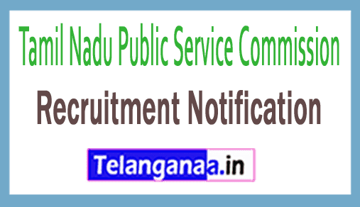 Tamil Nadu Public Service Commission TNPSC Recruitment Notification